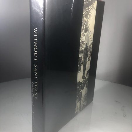 Without Sanctuary Lynching Photography in America, 1st Edition